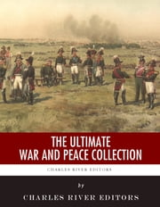 The Ultimate War and Peace Collection ebook by Charles River Editors, Leo Tolstoy