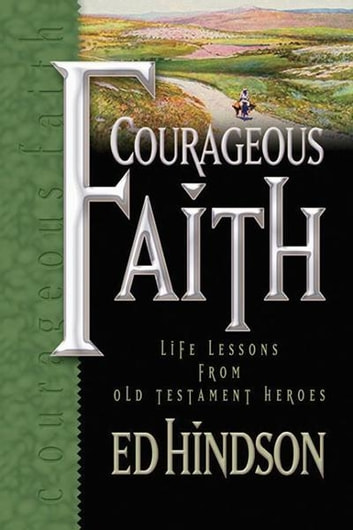 Courageous Faith - Life Lessons from Old Testament Heroes ebook by Ed Hindson