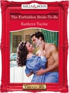 The Forbidden Bride-To-Be (Mills & Boon Vintage Desire) ebook by Kathryn Taylor
