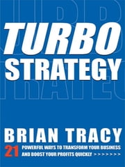 TurboStrategy - 21 Powerful Ways to Transform Your Business and Boost Your Profits Quickly ebook by Brian Tracy
