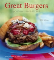 Great Burgers - 50 Mouthwatering Recipes ebook by Bob Sloan,Jonelle Weaver