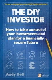 The DIY Investor - How to take control of your investments and plan for a financially secure future ebook by Andy Bell