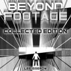Footage & Beyond Footage: Collected Edition audiobook by Lee Isserow