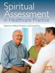 Spiritual Assessment in Healthcare Practice ebook by Wilf McSherry,Linda Ross
