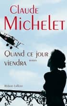 Quand ce jour viendra ebook by Claude MICHELET