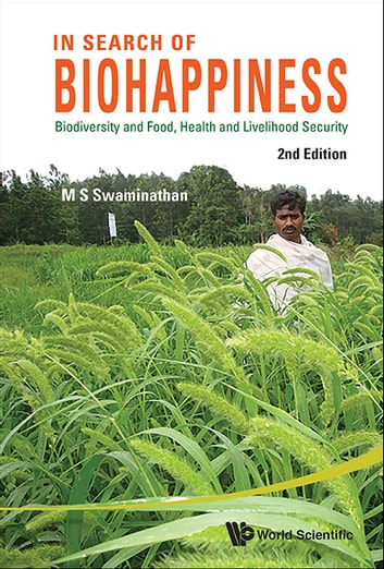 In Search of Biohappiness - Biodiversity and Food, Health and Livelihood Security ebook by M S Swaminathan