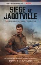 Siege at Jadotville - The Irish Army's Forgotten Battle ebook by Declan Power, Gerard Doyle, Declan Power