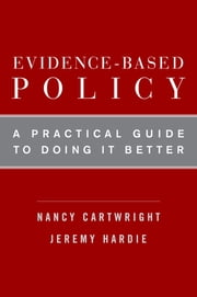 Evidence-Based Policy - A Practical Guide to Doing It Better ebook by Nancy Cartwright, Jeremy Hardie