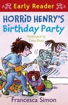 Horrid Henry's Birthday Party (Early Reader) ebook by Francesca Simon,Tony Ross,Francesca Simon