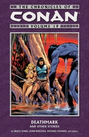Chronicles of Conan Volume 19: Deathmark and Other Stories ebook by Bruce Jones, Various