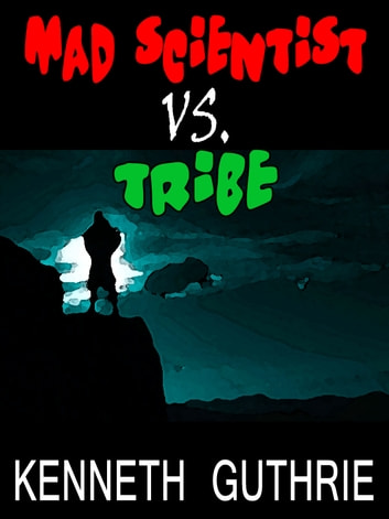 Mad Scientist Vs. Tribe (Hero Stories #1) ebook by Kenneth Guthrie