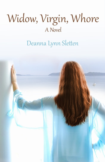 Widow, Virgin, Whore - A Novel ebook by Deanna Lynn Sletten