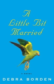 A Little Bit Married - A Novel ebook by Debra Borden