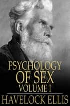 Studies in the Psychology of Sex - Volume I ebook by Havelock Ellis