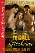 Two Men to Call Her Own ebook by Marla Monroe