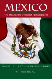 Mexico: The Struggle for Democratic Development ebook by Levy, Daniel C.