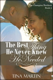 The Best Thing He Never Knew He Needed ebook by Tina Martin