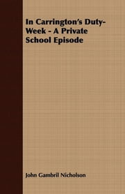 In Carrington's Duty-Week - A Private School Episode ebook by John Gambril Nicholson