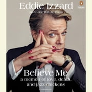 Believe Me - A Memoir of Love, Death and Jazz Chickens audiobook by Eddie Izzard