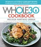 The Whole30 Cookbook - 150 Delicious and Totally Compliant Recipes to Help You Succeed with the Whole30 and Beyond eBook by Melissa Hartwig Urban