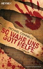 So wahr uns Gott helfe - Thriller ebook by Michael Connelly, Sepp Leeb