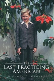 The Last Practicing American ebook by Michael T. Wagner