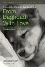 From Baghdad with Love - A Marine, the War, and a Dog Named Lava ebook by Jay Kopelman,Melinda Roth