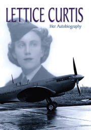 Lettice Curtis: Her Autobiography ebook by Lettice Curtis