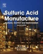 Sulfuric Acid Manufacture - Analysis, Control and Optimization ebook by Matt King, Michael Moats, William G. Davenport