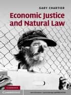 Economic Justice and Natural Law ebook by Gary Chartier
