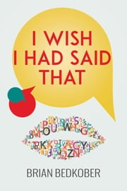I Wish I Had Said That ebook by Brian Bedkober