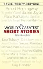 The World's Greatest Short Stories ebook by James Daley