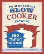 The Great American Slow Cooker Book ebook by Bruce Weinstein,Mark Scarbrough