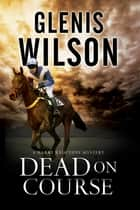 Dead on Course - A contemporary horse racing mystery ebook by Glenis Wilson