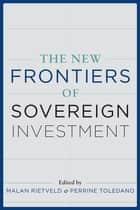 The New Frontiers of Sovereign Investment ebook by Malan Rietveld, Perrine Toledano