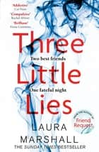 Three Little Lies - From the author of FRIEND REQUEST ebook by Laura Marshall