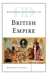 Historical Dictionary of the British Empire ebook by Kenneth J. Panton