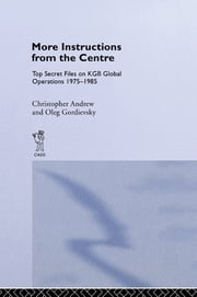 More Instructions from the Centre - Top Secret Files on KGB Global Operations 1975-1985 ebook by Christopher M. Andrew,Oleg Gordievsky