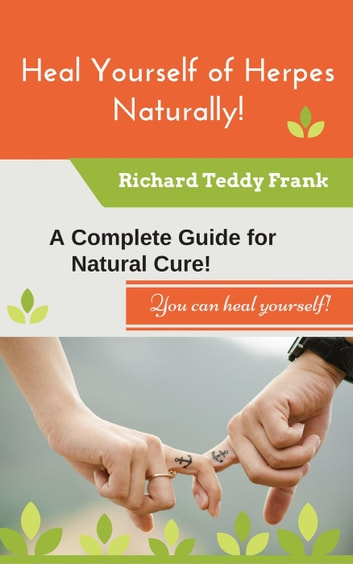Heal Yourself of Herpes Naturally! A Complete Guide for Natural Cure!