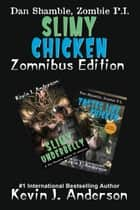 Slimy Chicken Zomnibus ebook by Kevin J. Anderson