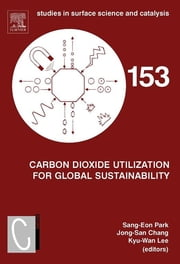 Carbon Dioxide Utilization for Global Sustainability - Proceedings of the 7th International Conference on Carbon Dioxide Utilization, Seoul, Korea, October 12-16, 2003 ebook by Sang-Eon Park,Jong-San Chang,Kyu-Wan Lee