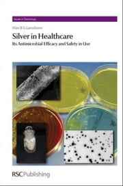 Silver in Healthcare: Its Antimicrobial Efficacy and Safety in Use ebook by Lansdown, Alan B. G.