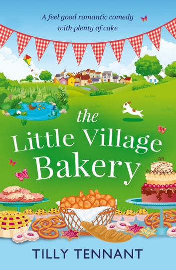 The Little Village Bakery - A feel good romantic comedy with plenty of cake ebook by Tilly Tennant