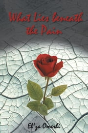 What Lies beneath the Pain ebook by El'za Omerhi