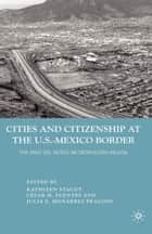Cities and Citizenship at the U.S.-Mexico Border ebook by K. Staudt,J. Fragoso,César M. Fuentes