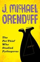 The Pot Thief Who Studied Pythagoras ebook by J. Michael Orenduff