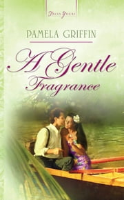 A Gentle Fragrance ebook by Pamela Griffin