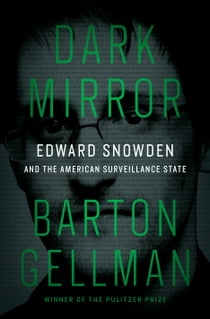 Dark Mirror - Edward Snowden and the American Surveillance State ekitaplar by Barton Gellman