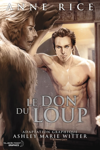 Le Don du Loup ebook by Anne Rice,Ashley Marie Witter