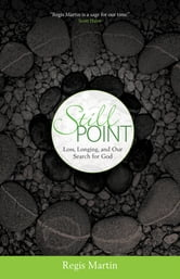 Still Point - Loss, Longing, and Our Search for God ebook by Regis Martin